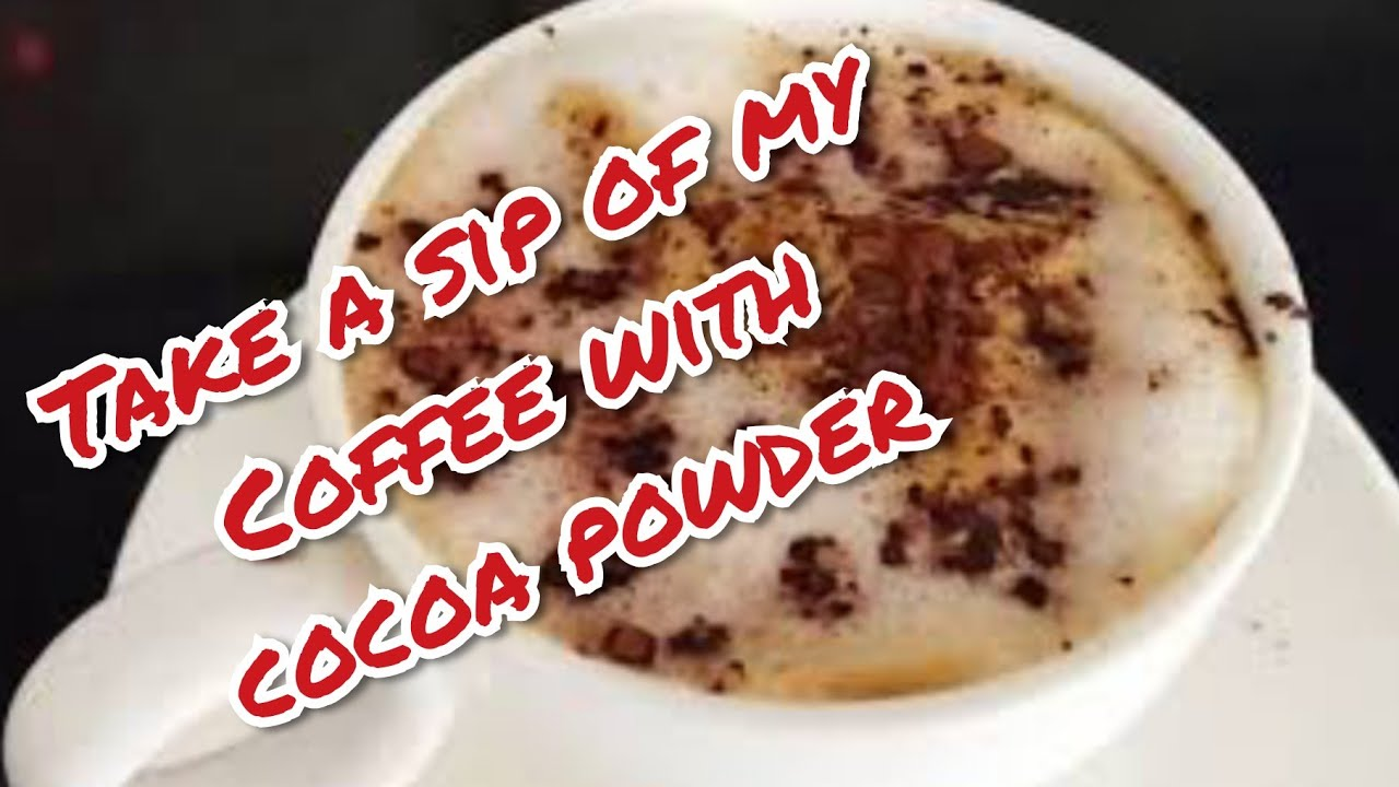 Take a Sip of my own recipe/Coffee with Cocoa powder/my everyday coffee